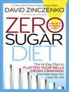 Zero sugar diet [electronic book] : the 14-day plan to flatten your belly, crush cravings, and help keep you lean for life