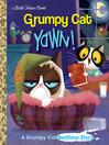Grumpy Cat : Yawn! : a Grumpy cat bedtime story