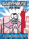 Babymouse : Our hero. [#2]. Our hero