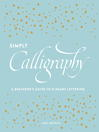 Simply calligraphy : a beginner's guide to elegant lettering