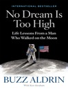 No dream is too high : life lessons from a man who walked on the Moon / Buzz Aldrin with Ken Abraham