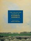 The collected essays of Elizabeth Hardwick [eBook]