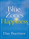 The blue zones of happiness [electronic book] : a blueprint for a better life