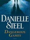 Dangerous games [eBook] : a novel
