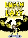 Lunch Lady and the League of Librarians [electronic resource]