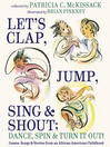 Let's clap, jump, sing, and shout ; dance, spin, and turn it out! : games, songs, and stories from an African American childhood