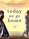 Today We Go Home [electronic resource]