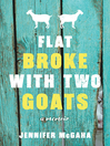 Flat Broke with Two Goats [electronic resource]