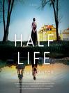 Half life [electronic resource] : A novel