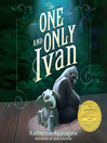 The one and only Ivan [Audio eBook]