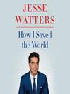How I Saved the World [EAUDIOBOOK]