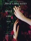 Cover image for Lovely, Dark, Deep