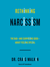 Rethinking Narcissism : The Bad—and Surprising Good—About Feeling Special