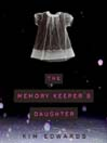 The Memory Keeper's Daughter [electronic resource]