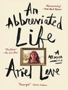 An abbreviated life : a memoir