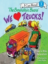 Cover image for The Berenstain Bears We Love Trucks!
