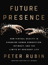 Future Presence : How Virtual Reality Is Changing Human Connection, Intimacy, and the Limits of Ordinary Life