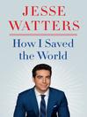 How I Saved the World [EBOOK]