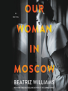 Our woman in moscow [electronic resource] : A novel