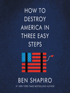 How to Destroy America in Three Easy Steps [electronic resource]