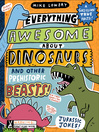 Everything Awesome About Dinosaurs and Other Prehistoric Beasts! [electronic resource]