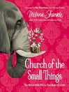 Church of the Small Things [electronic resource]