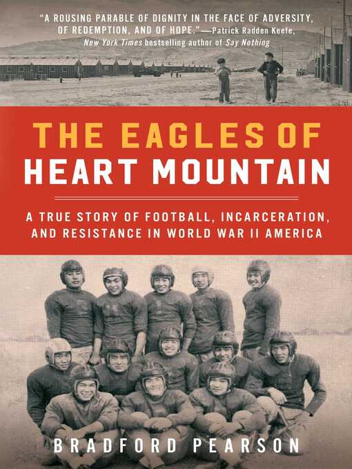 The Eagles of Heart Mountain : A True Story of Football, Incarceration, and Resistance in World War II America.