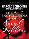 The A to Z Encyclopedia of Serial Killers
