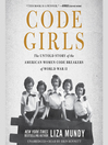 Code Girls : the untold story of the American women code breakers of World War II / [electronic resource]