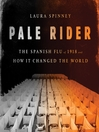 Pale rider : the Spanish flu of 1918 and how it changed the world