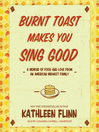Burnt Toast Makes You Sing Good [electronic resource]