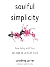 Soulful simplicity [electronic resource] : how living with less can lead to so much more