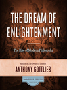 The Dream of Enlightenment : The Rise of Modern Philosophy