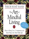 The art of mindful living : how to bring love, compassion, and inner peace into your daily life