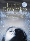Lucid dreaming : a concise guide to awakening in your dreams and in your life