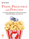 Cover image for Pride, Prejudice and Popcorn: TV and Film Adaptations of Pride and Prejudice, Wuthering Heights, and Jane Eyre