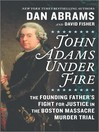 John Adams Under Fire [EBOOK]