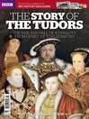 The Story of The Tudors - from the makers of BBC History Magazine