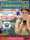The Complete Guide to Pokémon Go