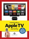 A brief guide to Apple TV [electronic resource]