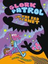 Glork Patrol (Book One) - Glork Patrol On The Bad Planet