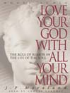 Love your God with all your mind [Audio eBook]