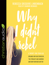 Why I Didn't Rebel [electronic resource]