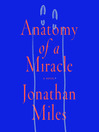 Anatomy of a Miracle [electronic resource]