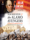 Sam Houston & the Alamo Avengers : the Texas victory that changed American history