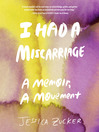 I Had a Miscarriage [electronic resource]