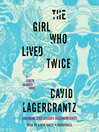 The girl who lived twice : a Lisbeth Salander novel
