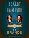 The Zealot and the Emancipator [electronic resource]