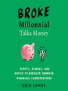 Broke Millennial Talks Money [electronic resource]