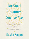 For Small Creatures Such as We